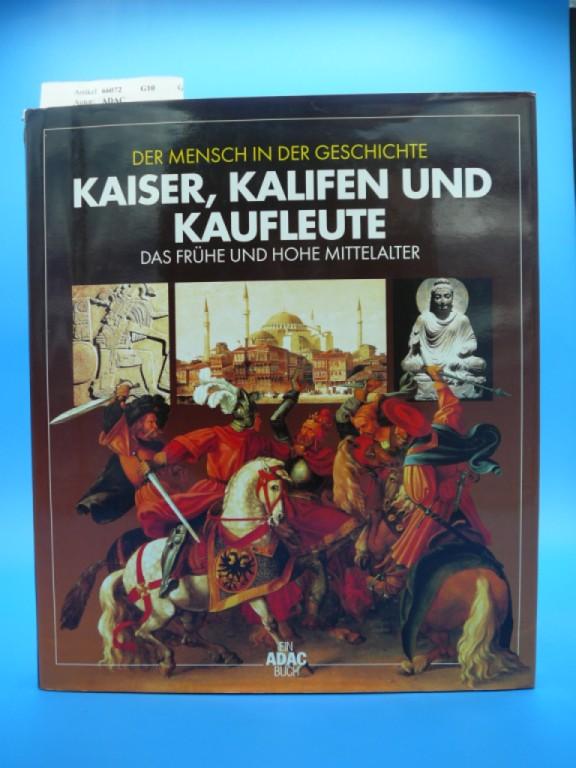 ADAC. Der Mensch in der Geschichte -Kaiser, Kalifen und Kaufleute. Das frühe und hohe Mittelalter.