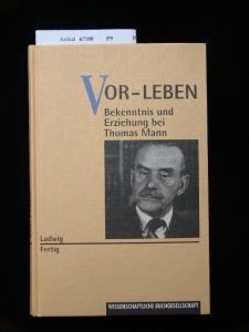 Vor-Leben. Bekenntnis und Erziehung bei Thomas Mann.