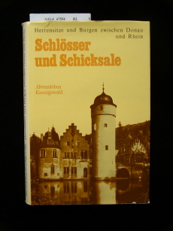 Schlösser und Schicksale. Herrensitze und Burgen zwischen Donau und Rhein aus Tagebuchaufzeichnungen - mit 130 Abb.