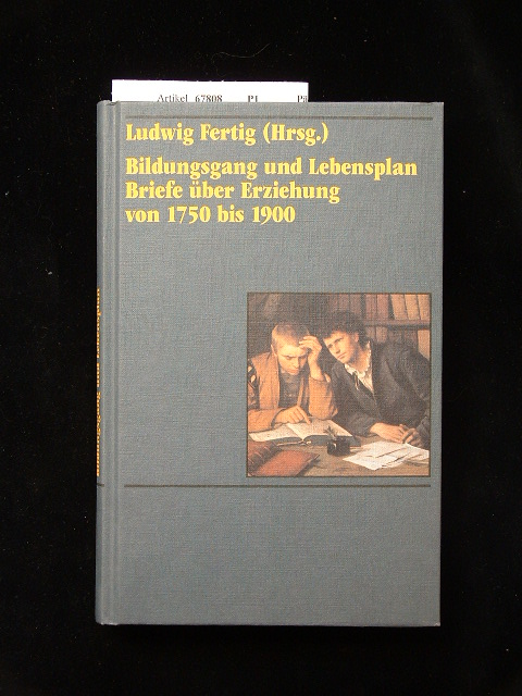 Bildungsgang und Lebensplan. Briefe über Erziehung von 1750 bis 1900. 1. Auflage.