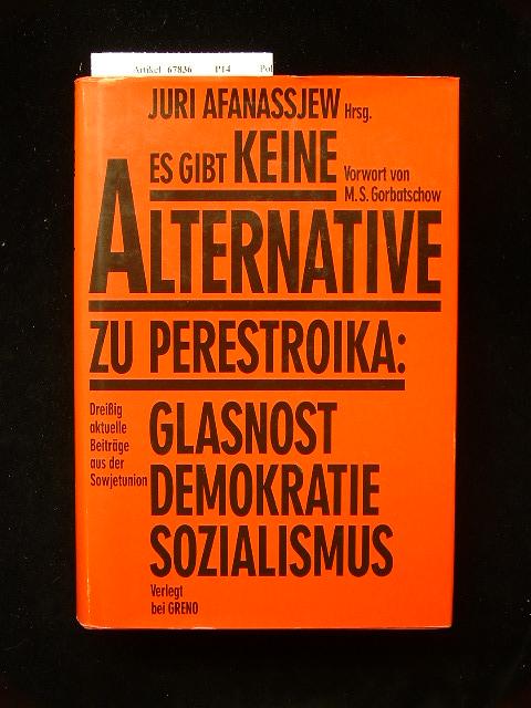 Es gibt keine Alternative zu Perestroika. Glasnost-Demokratie-Sozialismus. 1. Auflage.