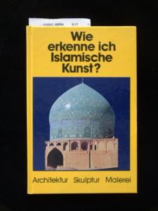 Mandel, Gabriele. Wie erkenne ich Islamische Kunst ?. Architektur-Skulptur-Malerei. 1. Auflage.