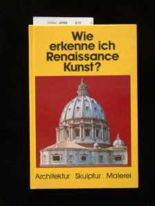 Conti,  Flavio. Wie erkenne ich Renaissance Kunst ?. Architektur-Skulptur-Malerei. 1. Auflage.