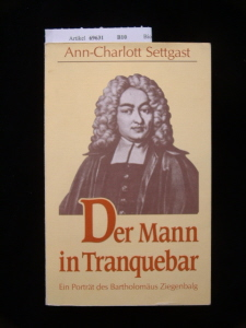 Settgast, Ann-Charlott. Der Mann in Tranquebar. Ein Porträt des bartholomäus Ziegenbalg.