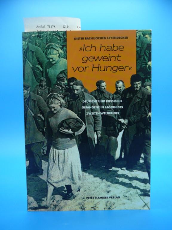 Ich habe geweint vor Hunger. Deutsche und Russische Gefangene in Lagern des Zweiten Weltkriegs. 1. Auflage.