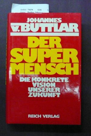 Der Supermensch. Die konkrete Vision unserer Zukunft. 1. Auflage.