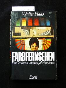 Farbfernsehen. Ein Geschenk unseres Jahrhunderts - mit 48, teilweise farbigen Abbildungen. 11.-13. Tsd.