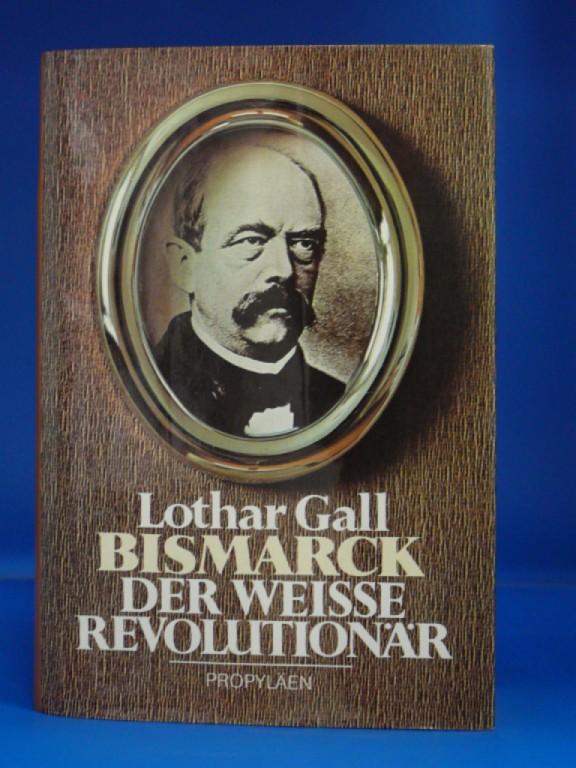 Bismarck - Der weisse Revolutionär. 4. Auflage.