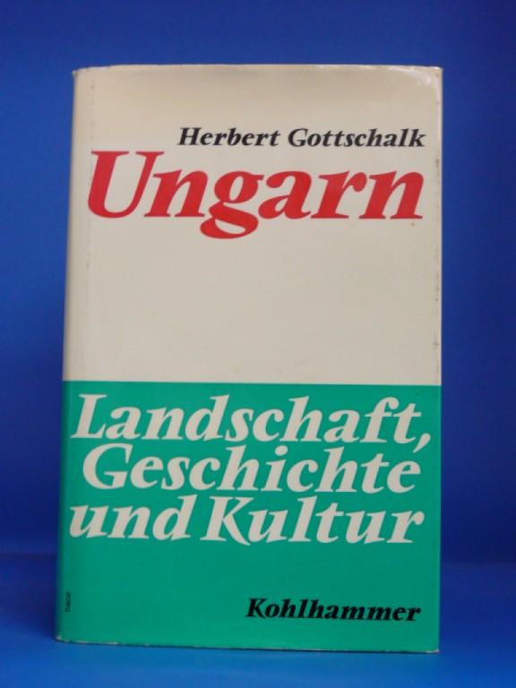 Gottschalk, Herbert. Ungarn - Landschaft-Geschichte und Kultur. mit 25 Abb. und 3 Karten. 1. Auflage.
