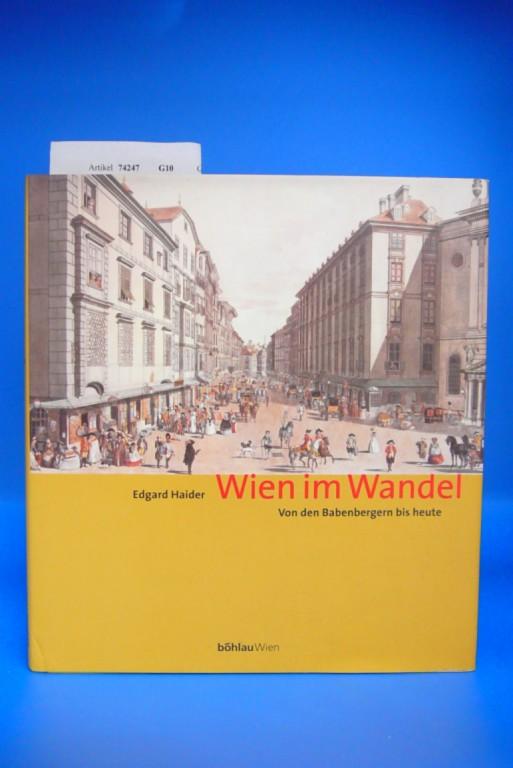 Wien im Wandel. von den Babenbergern bis heute.