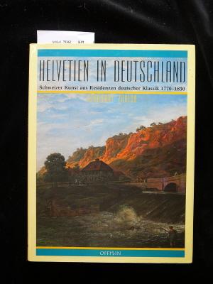 Bircher/ Lammel. Helvetien in Deutschland. Schweizer Kunst aus Residenzen deutscher Klassik 1770-1830.