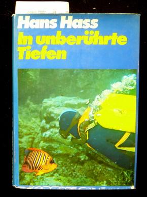 In unberührte Tiefen. Die Bezwingung der tropischen Meere - mit 97 Abb. davon 72 in Farbe. o.A.