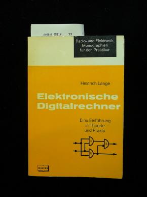 Elektronische Digitalrechner. Eine Einführung in Theorie und Praxis. o.A.
