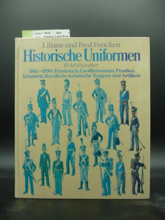 Funcken, Liane /Fred. Historische Uniformen V. 19. Jahrhundert -1814-1850: Frankreich, Großbritannien, Preußen.Infantrie, Kavallerie, technische Truppen und Artillerie. o.A.