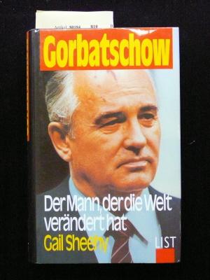 Sheehy, Gail. Gorbatschow. der mann , der die Welt verändert hat. o.A.