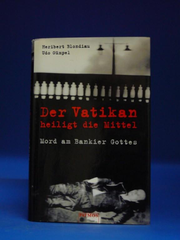 Blondiau, Heribert/Gümpel, Udo. Der Vatikan heiligt die Mittel. Mord am Bankier Gottes. 1. Auflage.