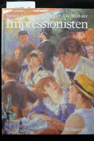Die Welt der Impressionisten. mit über 300 Abbildungen. o.A.