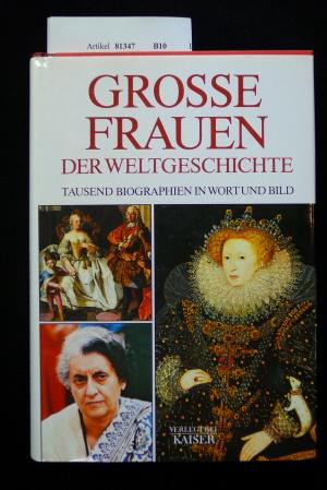Kaiser Verlag. Grosse Frauen der Weltgeschichte. Tausend Biographien in Wort und Bild. 1. Auflage.