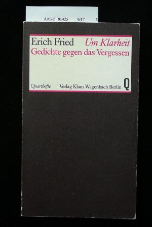 Fried, Erich. Um Klarheit. Gedichte gegen das Vergessen.