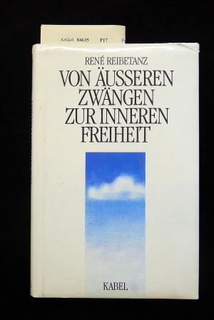 Reibetanz, René. Von äußeren Zwängen zur inneren Freiheit. 200 S.