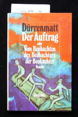 Dürrenmatt, Friedrich. Der Aufrag. oder Vom Beobachten des Beobachters der Beobachter -Novelle in vierundzwanzig Sätzen. o.A.