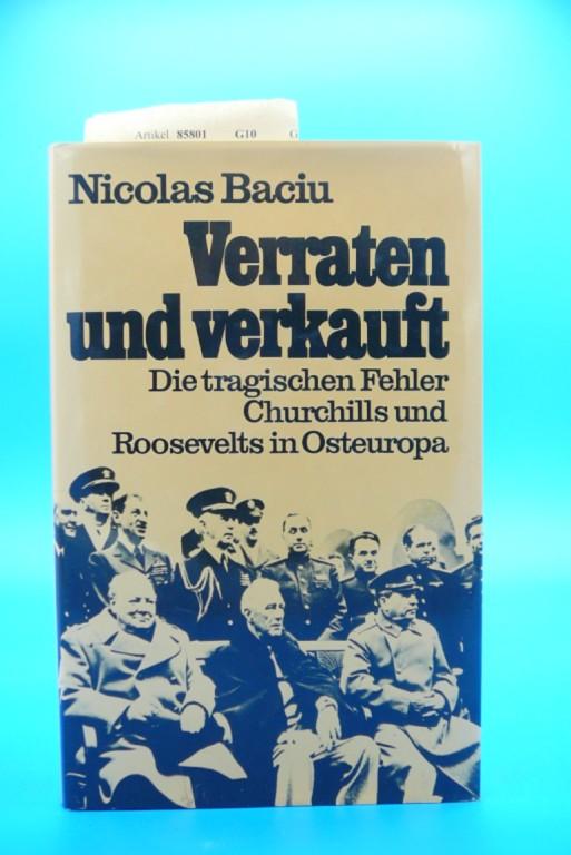 Verraten und verkauft. Die tragischen Fehler Churchills und Roosevelts in Osteuropa.