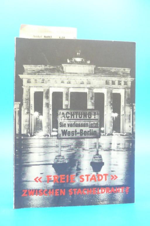 """""""Freie Stadt"""" zwischen Stacheldraht?. Die Zonen- und Sektorengrenze von Westberlin. 2. Auflage."""