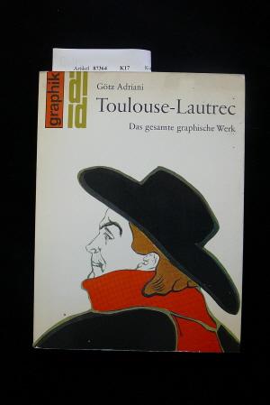 Toulouse-Lautrec, das gesamte graphische Werk.