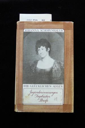 Schopenhauer, Johanna. Ihr glücklichen Augen. Jugenderinnerungen Tagebücher Briefe. 2. Auflage.