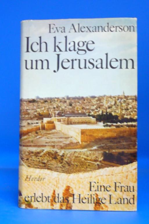 Ich klage um Jerusalem. Eine Frau erlebt das Heilige Land.