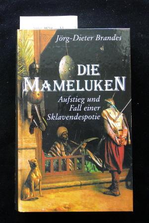 Die Mameluken. Aufstieg und Fall einer Sklavendespotie. o.A.