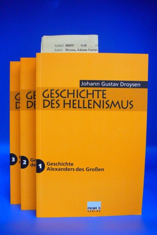 Geschichte des Hellenismus. Bd I: Geschichte Alexander des Großen / Bd II: Geschichte der Diadochen / Bd.III: Geschichte der Epigonen. o.A.