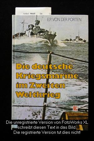 Porten, E.P. von der. Die deutsche Kriegsmariene im 2. Weltkrieg.