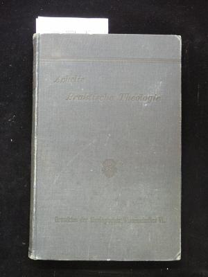 Praktische Theologie. Grundriss der Theologischen Wissenschaften  Sechster Teil : Praktische Theologie. 3. Auflage.