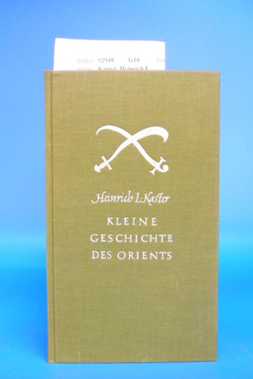 Kaster, Heinrich L. Kleine Geschichte des Orients. mit 14 Abbildungen und 6 Karten. o.A.