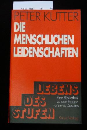 Kutter, Peter. Die menschlichen Leidenschaften. Stufen des Leben Band : 3. 1. Auflage.
