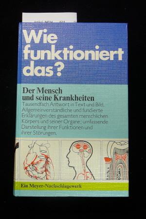 Der Mensch und seine Krankheiten. wie funktioniert das ?. 2. Auflage.