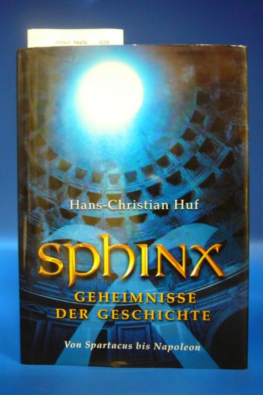 Huf, Hans-Christian. Sphinx 6. Geheimnisse der Geschichte von Spartacus bis Napoleon.