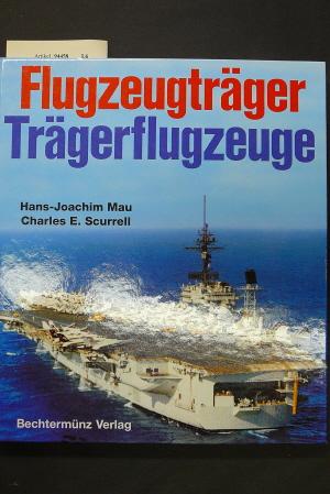Mau, Hans-Joachim/Scurrell, Charles E.. Flugzeugträger Trägerflugzeuge.