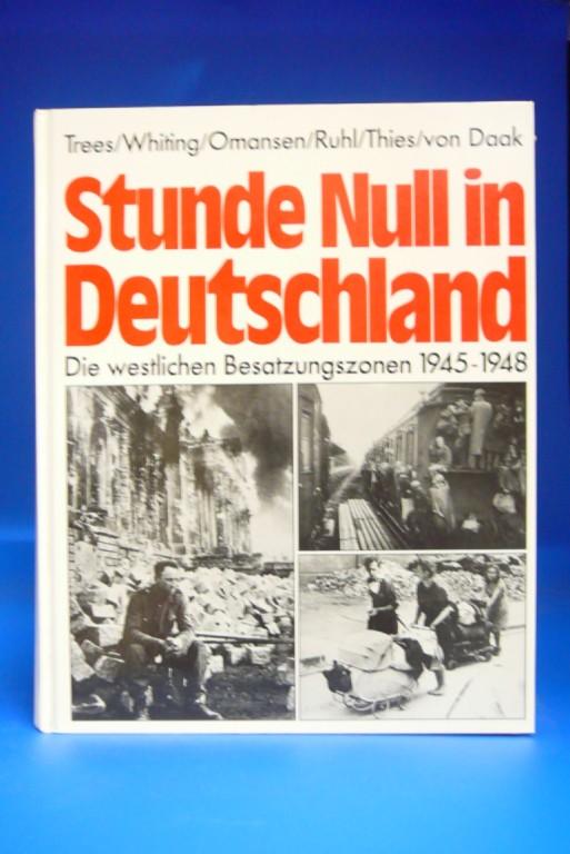 Trees / Whiting / Omansen / Ruhl. Stunde Null in Deutschland. Die westliche Besatzungszonen 1945-1948.
