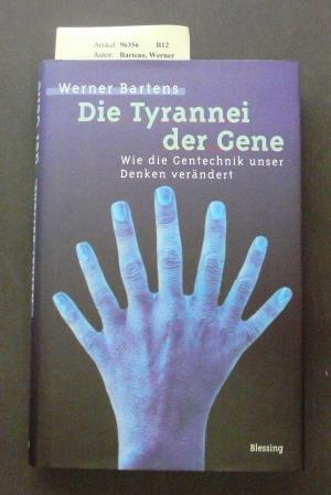 Die Tyrannei der Gene. Wie die Gentechnik unser Denken verändert. 1. Auflage.