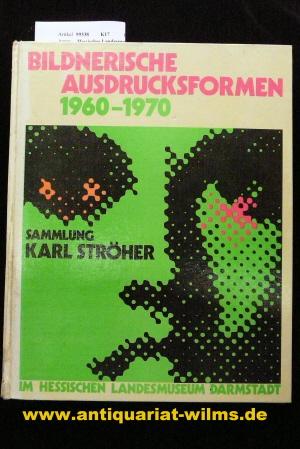 Hessisches Landesmuseum /Darmstadt. Bildnerische Ausdrucksformen 1960-1970. Sammlung Karl Ströher. o.A.