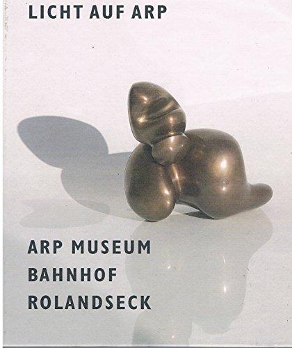 Licht auf Arp : Hans Arp und Sophie Taeuber-Arp aus der Sammlung des Landes Rheinland-Pfalz ; [anlässlich der Ausstellung