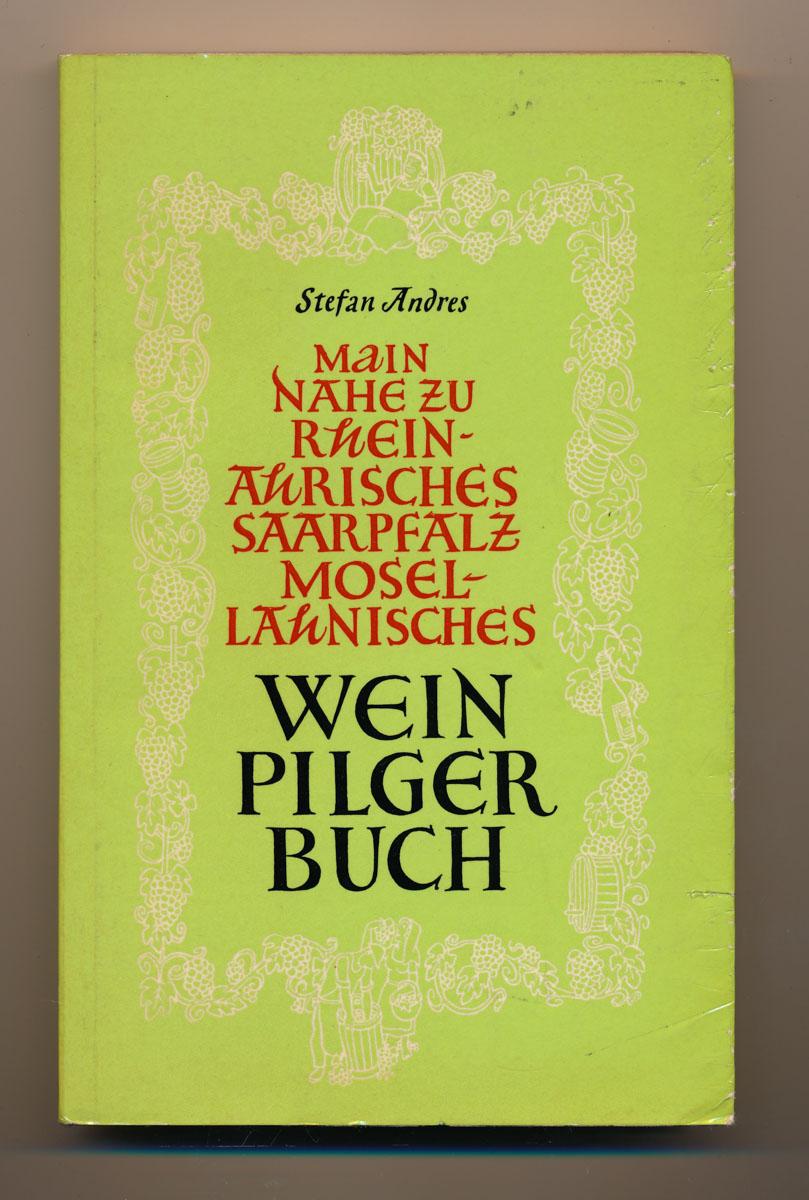 Main nahe zu rheinahrisches saarpfalz mosel-lahnisches Weinpilgerbuch. 12. Aufl.