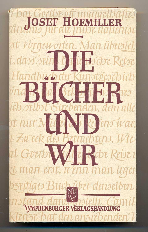 HOFMILLER, Josef Die Bücher und wir, hrggb. von Hulda Hofmiller.