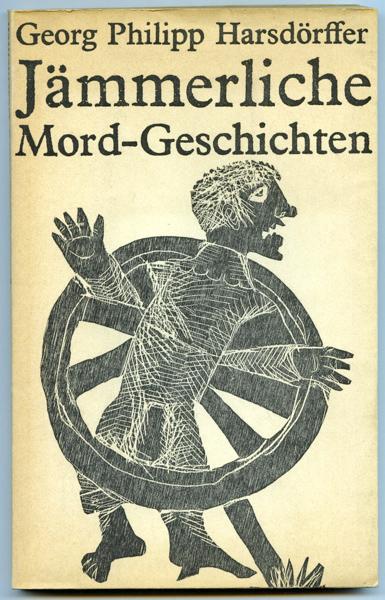 HARSDÖRFFER, Georg Philipp Jämmerliche Mord-Geschichten. Ausgewählte novellistische Prosa.
