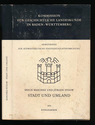 Stadt und Umland. Protokoll der X. Arbeitstagung des Arbeitskreises für südwestdeutsche Stadtgeschichtsforschung Calw 12.-14. November 1971.