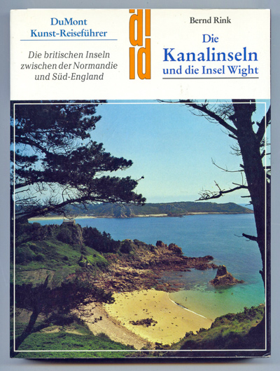 RINK, Bernd Die Kanalinseln und die Insel Wight. Kunst, Geschichte, Landschaft. Die britischen Inseln zwischen der Normandie und Süd-England.