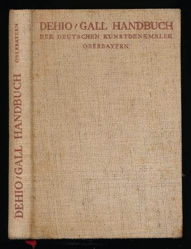 DEHIO, Georg - Gall, Ernst (Neubearb.) Handbuch der Deutschen Kunstdenkmäler: Oberbayern. 3. Aufl.