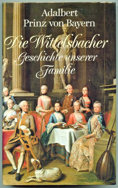 Die Wittelsbacher. Geschichte unserer Familie. 3., durchgeseh. Aufl.